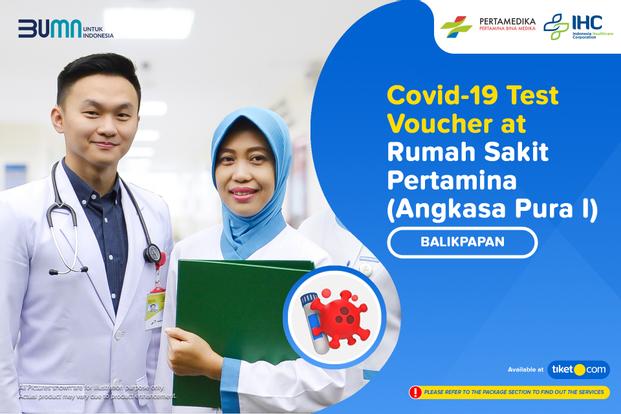 COVID-19 Rapid / PCR / Swab Test by Pertamedika - RS Pertamina Balikpapan (Angkasa Pura I)